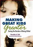 Making Great Kids Greater : Easing the Burden of Being Gifted, , 1412958725