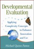 Developmental Evaluation : Applying Complexity Concepts to Enhance Innovation and Use, Patton, Michael Quinn, 1606238728