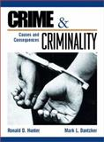 Crime and Criminality : Causes and Consequences, Hunter, Ronald D. and Dantzker, Mark L., 0133248720