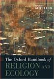 The Oxford Handbook of Religion and Ecology, , 0195178726