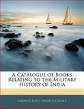A Catalogue of Books Relating to the Military History of Indi, Maurice James Draffen Cockle, 1141688727