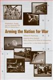 Arming the Nation for War : Mobilization, Supply, and the American War Effort in World War II, Patterson, Robert P., 1572338725