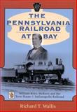 The Pennsylvania Railroad at Bay : William Riley Mckeen and the Terre Haute and Indianapolis Railroad, Wallis, Richard T., 0253338727