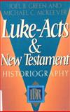 Luke-Acts and New Testament Historiography, Green, Joel and McKeever, Michael, 0801038723