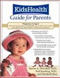 The KidsHealth Guide for Parents : Birth to Age 5, Dowshen, Steven A. and Izenberg, Neil, 0809298724
