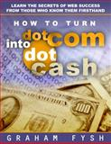 How to turn dotCom into DotCash : Strategies for Internet Business Success, LifeTime Creations, 0962898724
