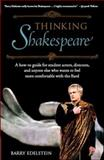 Thinking Shakespeare : A How-To Guide for Student Actors, Directors, and Anyone Else Who Wants to Feel More Comfortable with the Bard, Edelstein, Barry, 1411498720