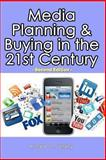 Media Planning and Buying in the 21st Century, Ronald Geskey, 148193872X