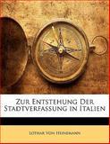 Zur Entstehung der Stadtverfassung in Italien, Lothar Von Heinemann, 1141668726