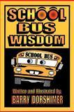 School Bus Wisdom, Barry Dorshimer, 1468538721