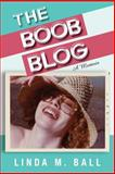 The Boob Blog, Linda M. Ball, 1484068726