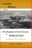 Lordship, Reform, and the Development of Civil Society in Medieval Italy, David Foote, 0268028729