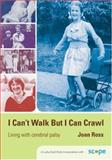 I Can't Walk but I Can Crawl : Living with Cerebral Palsy, Ross, Joan, 1412918723