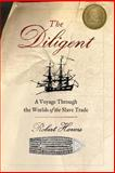 The Diligent: Worlds of the Slave Trade, Robert Harms, 0465028721