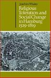 Religious Toleration and Social Change in Hamburg, 1529-1819, Whaley, Joachim, 0521528720