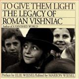 To Give Them Light : The Legacy of Roman Vishniac, Vishniac, Roman, 0671638726
