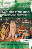 Dark Side of the Tune : Popular Music and Violence, Cloonan, Martin and Johnson, Bruce, 0754658724