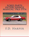 Ford Parts Interchange Manual 1963-1974, F. D. Harper, 1468138723
