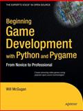 Beginning Game Development with Python and Pygame : Create Stunning Video Games Using Popular Open Source Technologies!, McGugan, Will, 1590598725