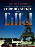 An Object-Oriented Introduction to Computer Science Using Eiffel, Wiener, Richard S., 0131838725