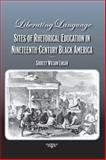 Liberating Language : Sites of Rhetorical Education in Nineteenth-Century Black America, Logan, Shirley W., 0809328720