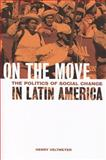 On the Move : The Politics of Social Change in Latin America, Veltmeyer, Henry, 1551118726