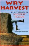 Wry Harvest : An Anthology of Midwest Humor, , 0253218721