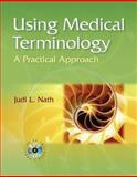 Using Medical Terminology : A Practical Approach, Nath, Judi Lindsley, 0781748720