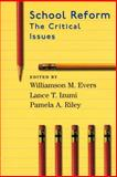 School Reform : The Critical Issues, Williamson M. Evers, Lance T. Izumi, Pamela A. Riley, 0817928723