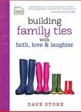 Building Family Ties with Faith, Love and Laughter, Dave Stone, 1400318726