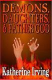 Demons, Daughters, and Father God, Irving, Katherine, 1592798721