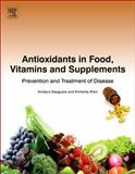 Antioxidants in Food, Vitamins and Supplements : Prevention and Treatment of Disease, Dasgupta, Amitava and Klein, Kimberly, 0124058728