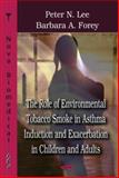 The Role of Environmental Tobacco Smoke in Asthma Induction and Exacerbation in Children and Adults, Lee, Peter N. and Forey, Barbara, 1600218725
