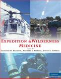 Expedition and Wilderness Medicine, Bledsoe, Gregory and Manyak, Michael, 0521868734