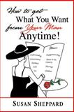How to Get What You Want from Your Man Anytime, Susan Sheppard, 0595298737
