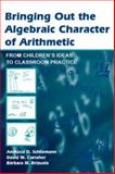 Bringing Out the Algebraic Character of Arithmetic : From Children's Ideas to Classroom Practice, Schliemann, Analucia Dias and Carraher, David W., 0805858733