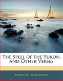 The Spell of the Yukon, and Other Verses, , 114112873X