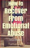 How to Recover from Emotional Abuse: Heal Your Broken Heart, Tamara Bris, 1494288737