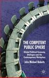 The Competent Public Sphere : Global Political Economy, Dialogue and the Contemporary Workplace, Roberts, John Michael, 0230008739
