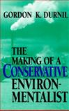 The Making of a Conservative Environmentalist : With Reflections on Government, Industry, Scientists, the Media, Education, Economic Growth, the Public, the Great Lakes, Activists, and the Sunsetting of Toxic Chemicals, Durnil, Gordon K., 025332873X