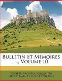Bulletin et Mémoires, Archol Socit Archologique Du Dpartement, 1149208732