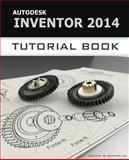 Autodesk Inventor 2014 Tutorial Book, John Ronald, 1491068736
