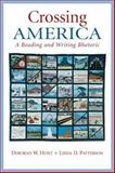 Crossing America : A Reading and Writing Rhetoric, Hunt, Deborah W. and Patterson, Linda D., 0131928732