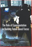 The Role of Experimentation in Building Future Naval Forces, National Research Council Staff and Role of Experimentation in Building Future Naval Forces Committee, 0309088739