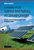 A History of the Science and Politics of Climate Change : The Role of the Intergovernmental Panel on Climate Change, Bolin, Bert, 0521088739