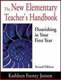 The New Elementary Teacher's Handbook : Flourishing in Your First Year, Jonson, Kathleen Feeney, 0761978739