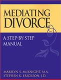 Mediating Divorce : A Step by Step Approach, McKnight, Marilyn S. and Erickson, Stephen K., 0787958735