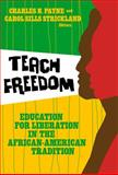 Teach Freedom : Education for Liberation in the African-American Tradition, , 0807748730