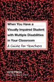 When You Have a Student with Visual and Multiple Disabilities in Your Classroom : A Guide for Teachers, Erin, Jane N. and Spungin, Susan Jay, 0891288732