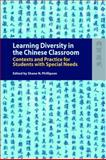 Learning Diversity in the Chinese Classroom : Contexts and Practice for Students with Special Needs, Phillipson, Shane N., 9622098738